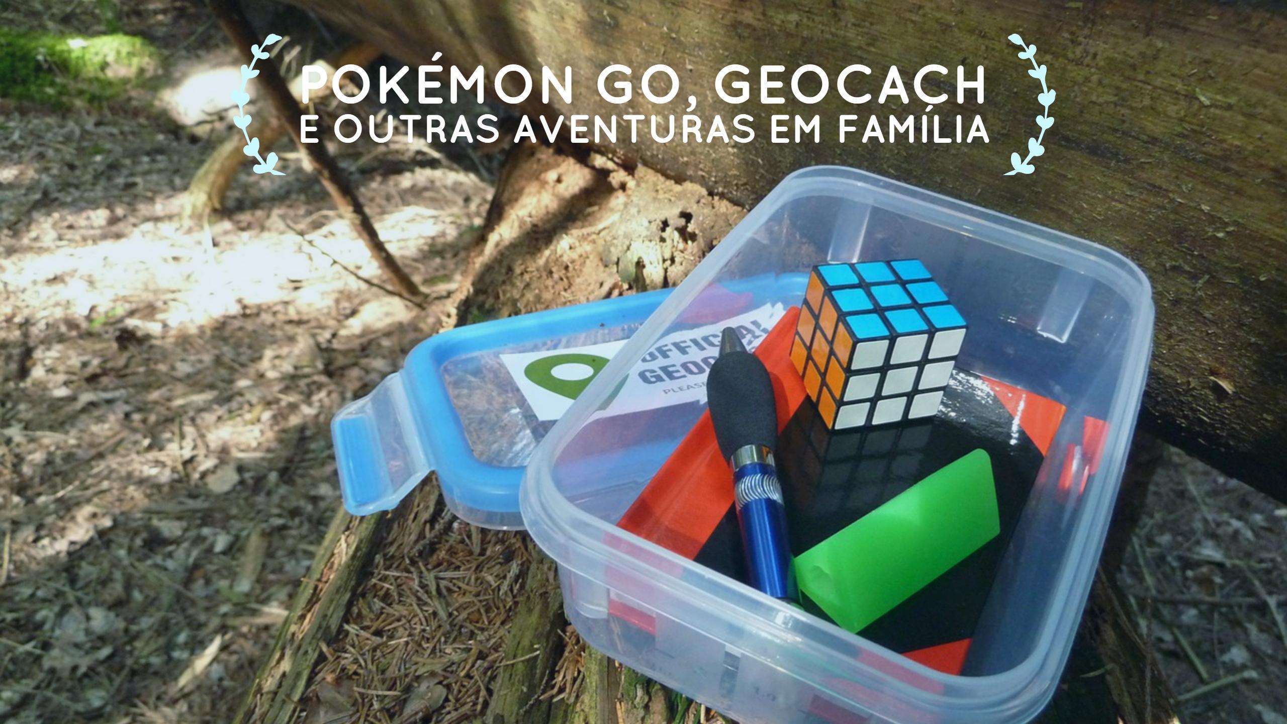 Pokémon Go, Geocach e outras Aventuras em Família