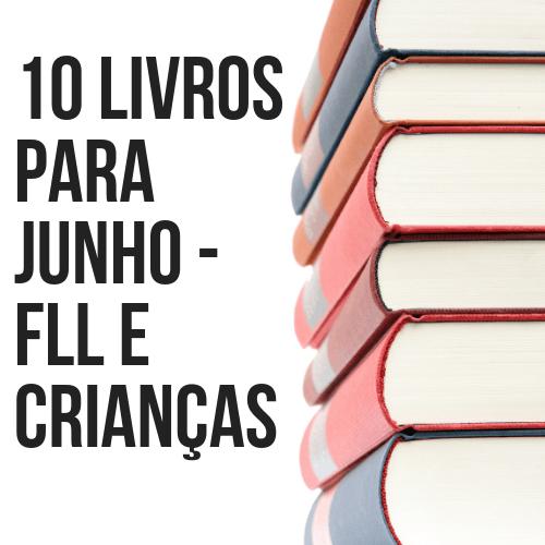 10 Livros para Junho – mês da FLL e da Criança