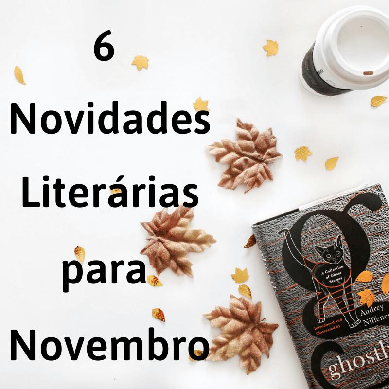 6 Novidades Literárias para Novembro