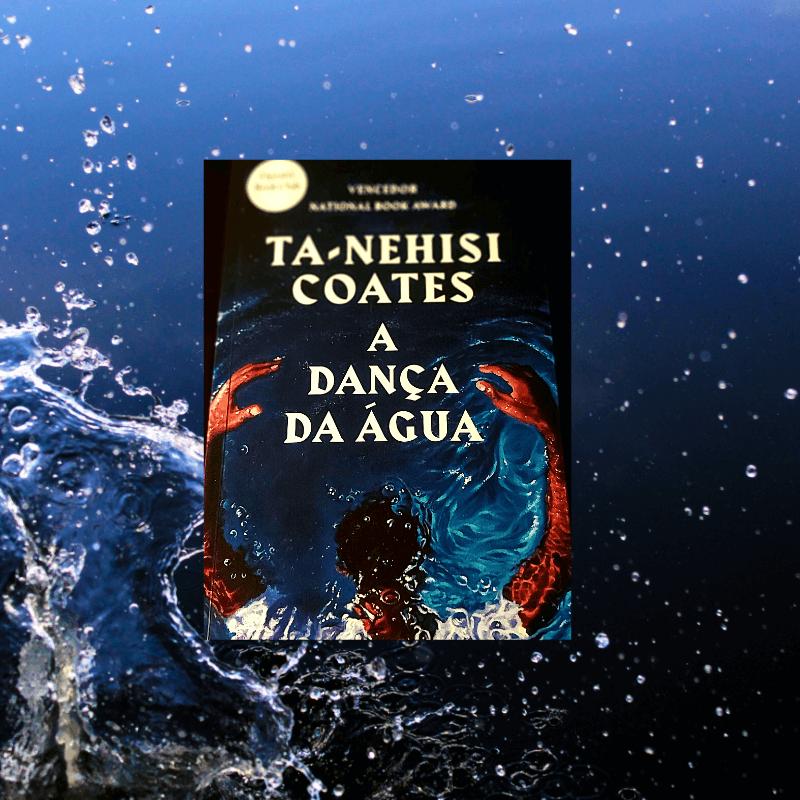 A Dança da Água, de Ta-Nehisi Coates – Opinião